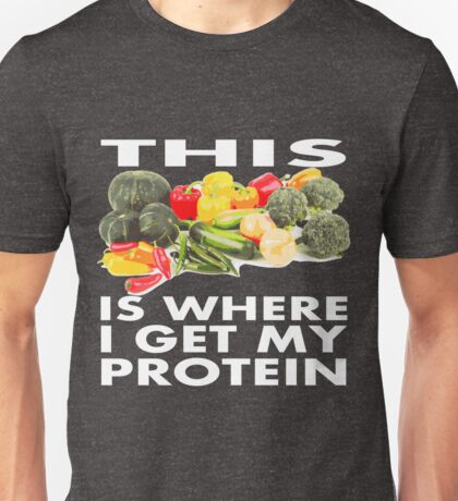 This is Where I Get My Protein Unisex T-Shirt