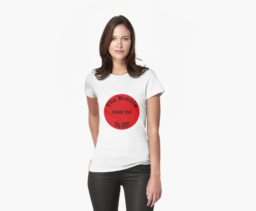 Its the Bubbles Fault (womens shirt) by Catherine Crimmins