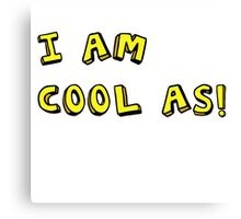 I AM COOL AS! Canvas Print