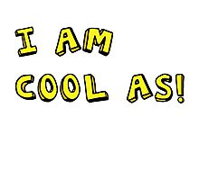 I AM COOL AS! Photographic Print