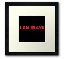 I Am Brave Framed Print