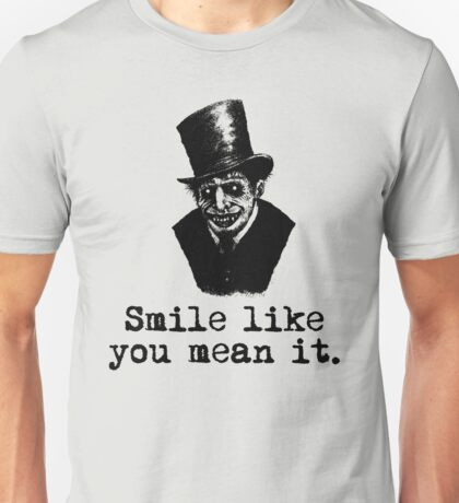 Smile like you mean it. LOL Funny Joke Unisex T-Shirt