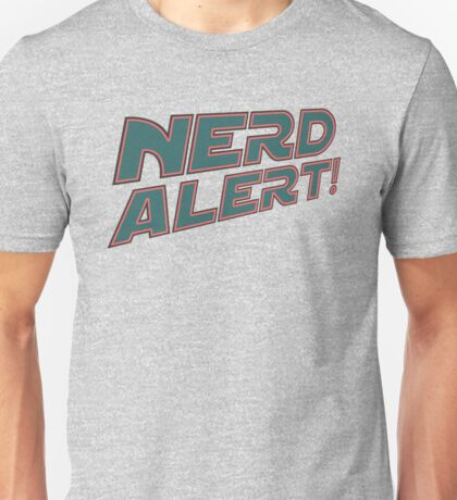 Nerd Alert! For Nerds and Geeks LOL Funny Joke Unisex T-Shirt
