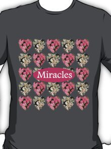 MIRACLES IN PINK AND WHITE FLOWERS T-Shirt