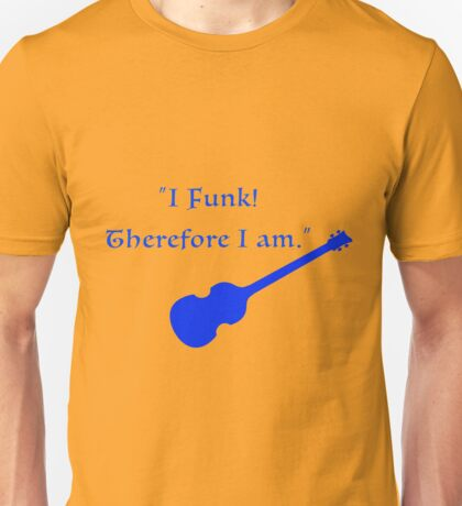 I Funk! And I Love it. Unisex T-Shirt