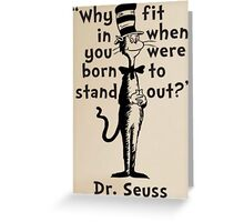 WHY FIT IN WHEN YOU WERE BORN TO STAND OUT? - DR SEUSS Greeting Card