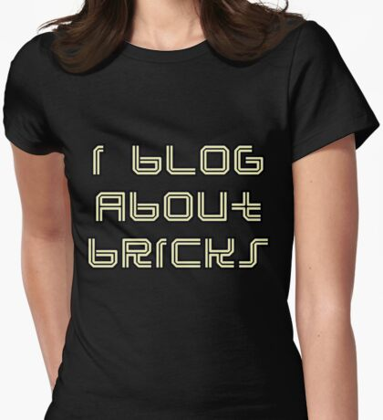 I BLOG ABOUT BRICKS Womens Fitted T-Shirt