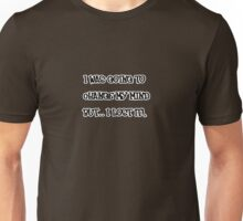 I was going to change my mind but... I lost it! Unisex T-Shirt