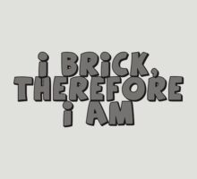 I Brick, Therefore I am by Customize My Minifig