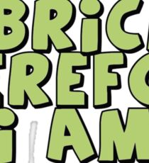 I Brick, Therefore I am Sticker