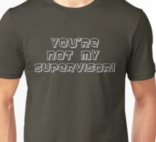 You're Not My Supervisor - Alternative Unisex T-Shirt