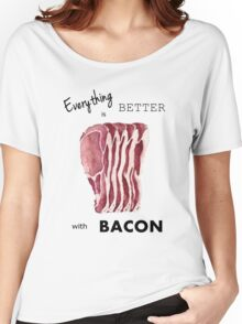 Everything is better with Bacon  Women's Relaxed Fit T-Shirt