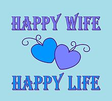 Happy Wife Happy Life by Sue Cervenka