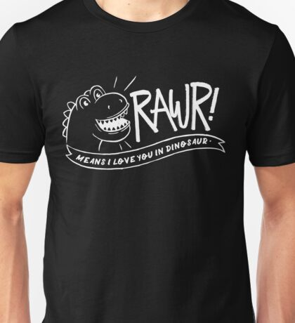 Rawr means I love you in dinosaur - cute dino funny saying  Unisex T-Shirt