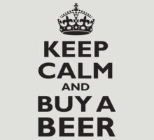 KEEP CALM AND BUY A BEER, black by TOM HILL - Designer