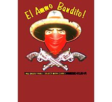El Ammo Bandito! Photographic Print