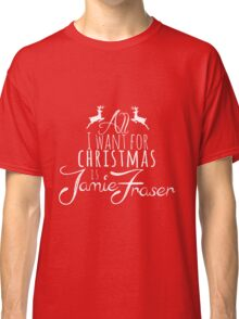 Outlander - All I want for Xmas is Jamie Fraser Classic T-Shirt