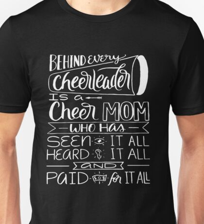 Proud Cheer Cheerleader Mom Parent Saying - Seen, Heard, Paid for it all  Unisex T-Shirt