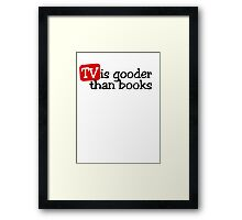 TV is gooder than books Framed Print