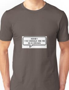 ♥ Honey you should see me in a crown ♥ Unisex T-Shirt