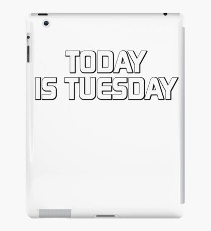 Today is Tuesday iPad Case/Skin