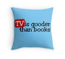 TV is gooder than books Throw Pillow