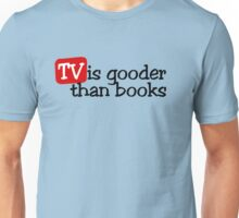 TV is gooder than books Unisex T-Shirt
