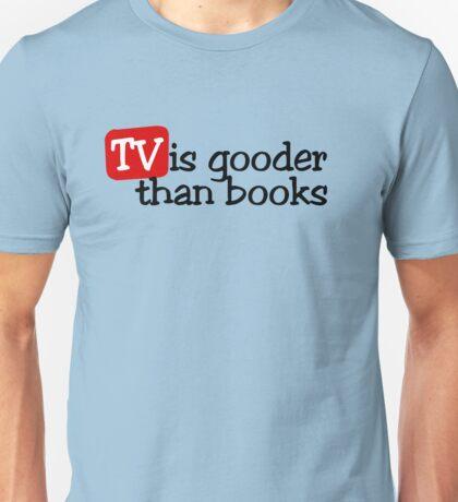 TV is gooder than books Unisex T-Shirt
