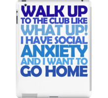 Walk up to the club like what up! I have social anxiety and I want to go home iPad Case/Skin
