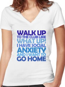 Walk up to the club like what up! I have social anxiety and I want to go home Women's Fitted V-Neck T-Shirt