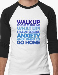 Walk up to the club like what up! I have social anxiety and I want to go home Men's Baseball ¾ T-Shirt