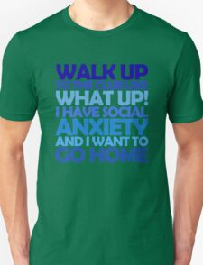 Walk up to the club like what up! I have social anxiety and I want to go home Unisex T-Shirt