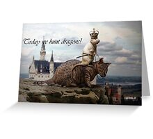 Today we hunt dragons! Greeting Card