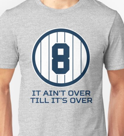 Yogi Berra It Ain't Over Till It's Over Unisex T-Shirt