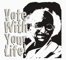 Vote with Your Life - Gandhi by morepraxis