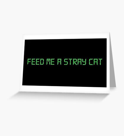 Feed Me a Stray Cat Greeting Card
