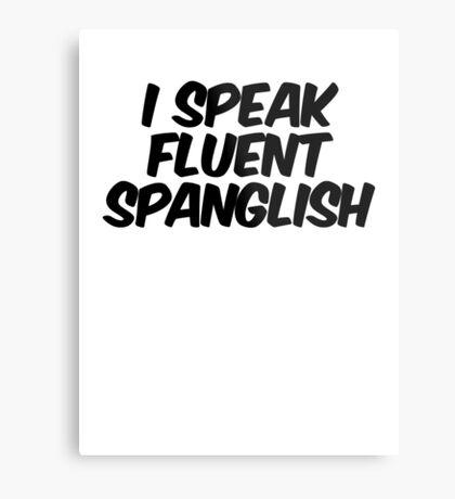 I speak fluent spanglish Metal Print