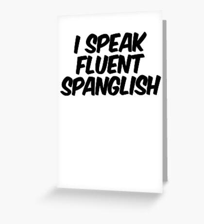 I speak fluent spanglish Greeting Card