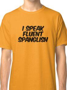 I speak fluent spanglish Classic T-Shirt