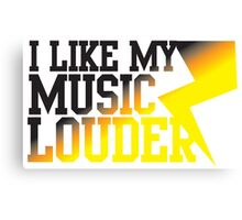 I like my music LOUDER! Canvas Print