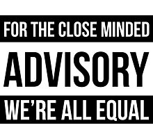 For The Close Minded - ADVISORY - We're All EQUAL Photographic Print