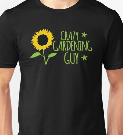 Crazy Gardening guy Unisex T-Shirt
