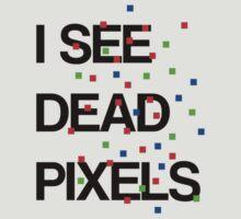 I See Dead Pixels - Modern design by crtjer