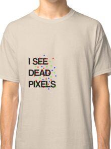 I See Dead Pixels - Modern design Classic T-Shirt