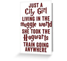Just A City Girl, Living In The Muggle World; She Took The Hogwarts Train Going Anywhere Greeting Card