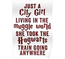 Just A City Girl, Living In The Muggle World; She Took The Hogwarts Train Going Anywhere Poster