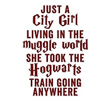 Just A City Girl, Living In The Muggle World; She Took The Hogwarts Train Going Anywhere Photographic Print
