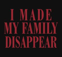 I Made My Family Disappear! Kids Tee