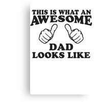 This Is What An Awesome Dad Looks LIke, Black Ink | Moms and Dads Gifts, Mothers Day, Fathers Day, Matching Shirts For Parents Canvas Print