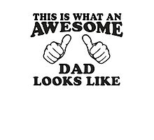 This Is What An Awesome Dad Looks LIke, Black Ink   Moms and Dads Gifts, Mothers Day, Fathers Day, Matching Shirts For Parents Photographic Print